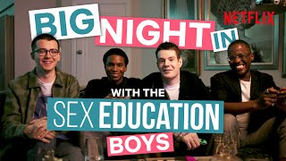 A Night In With The Boys of Sex Education