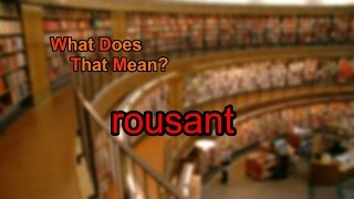 What does rousant mean?