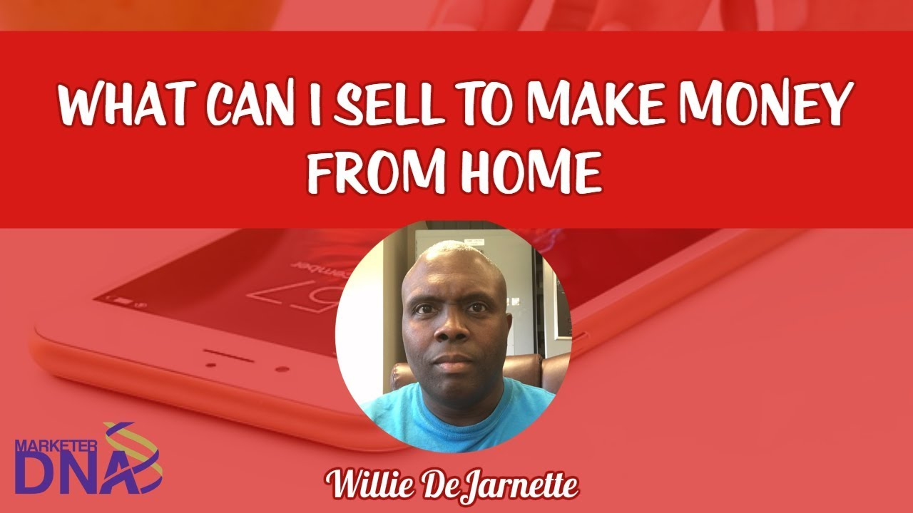 What can i sell to make money from home youtube for What can you make and sell for money