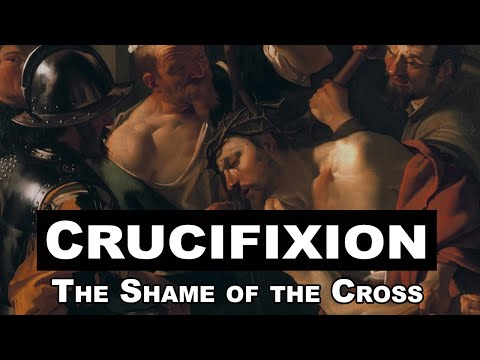 Crucifixion: The Shame of the Cross