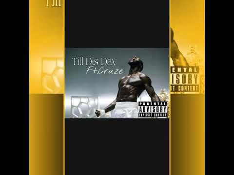 Till Dis Day Ft.Cruze