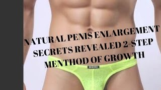 My 100% Natural penis enlargement secrets revealed 2-step menthod of growth -New healthy living fun