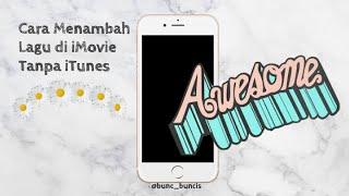 [T&T 1] Cara Menambah Lagu di iMovie Tanpa iTunes
