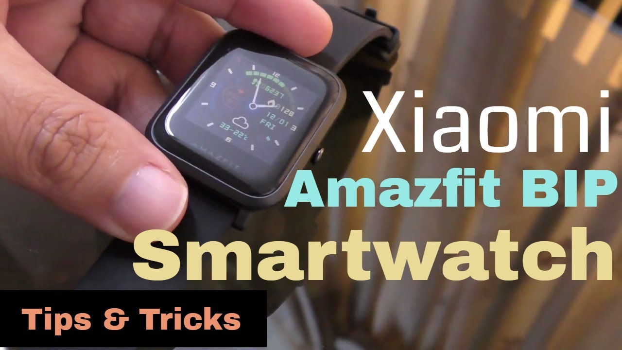 Xiaomi Amazfit Bip Smartwatch tips and tricks - The best smartwatch with  excellent battery life