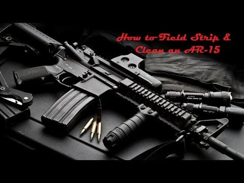 How to Field Strip and Clean an AR-15 Rifle