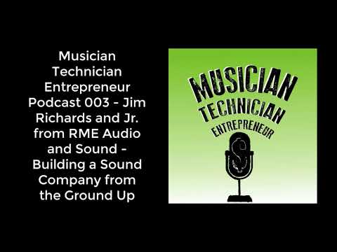 Musician Technician Entrepreneur Podcast 003 - Jim Richards and Jr. from RME Audio Visual