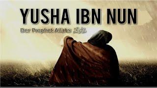 Die Geschichte von Yusha Ibn Nun - Ein Prophet Allahs