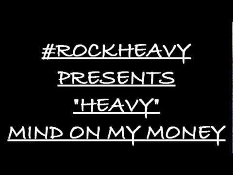 MIND ON MY MONEY | HEAVY | ROCKHEAVY |
