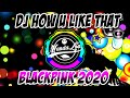 DJ HOW YOU LIKE THAT REMIX  BLACKPINK  VS DJ TIBAN BAHANA PUI DJ TIKTOK TERBARU 2020