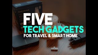 Five Top Tech Gadgets for Travel and your Smart Home 2019
