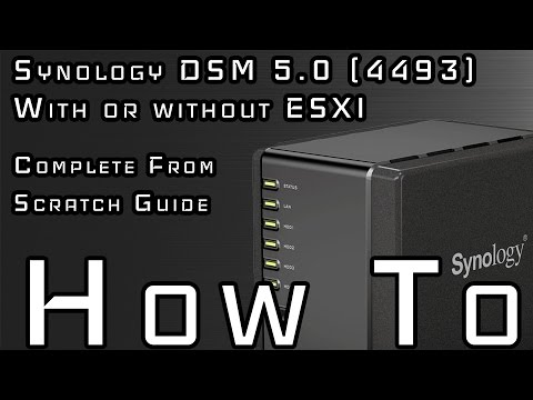 INSTALL SYNOLOGY DSM 5.0 (4493) (ESXI / NON ESXI) (COMPLETE GUIDE)