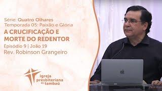 A Crucificação e Morte do Redentor - Jo 19 | Robinson Grangeiro | IPTambaú | 02/05/2021