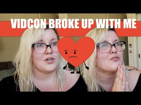 VIDCON BROKE UP WITH ME. (PKT #160)