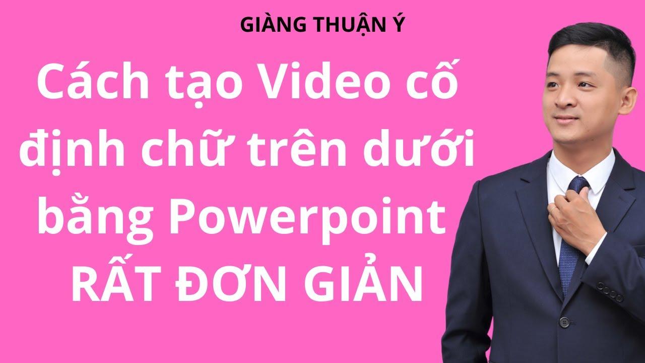 Hướng dẫn cách tạo Video cố định chữ trên dưới bằng Powerpoint RẤT ĐƠN GIẢN. Cách chèn chữ vào Video