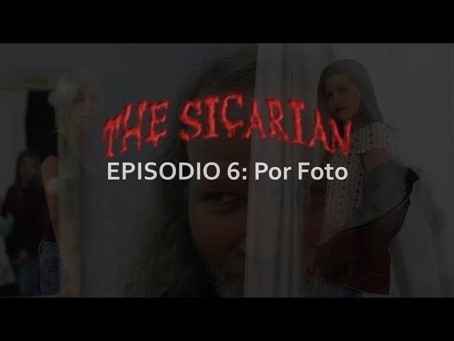 The Sicarian 6º capítulo: Por Foto