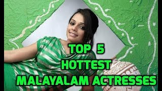The 5 Hottest Malayalam Actresses||The 5 Super Hot Malayalam Actresses Who Atract Like Magnet