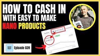 Episode 039 - How To Cash In With Easy To Make Nano Products