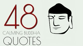 BUDDHA .48 Calming Quotes about life.