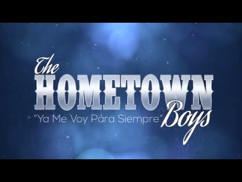 The Hometown Boys - Ya Me Voy Para Siempre ( Official Video )