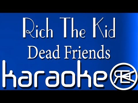 Rich The Kid - Dead Friends | Karaoke Lyrics