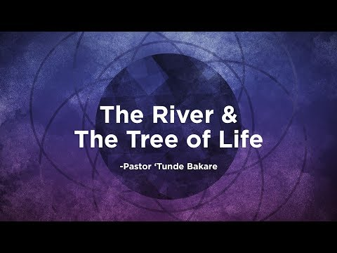 The River and The Tree of Life | Pastor 'Tunde Bakare