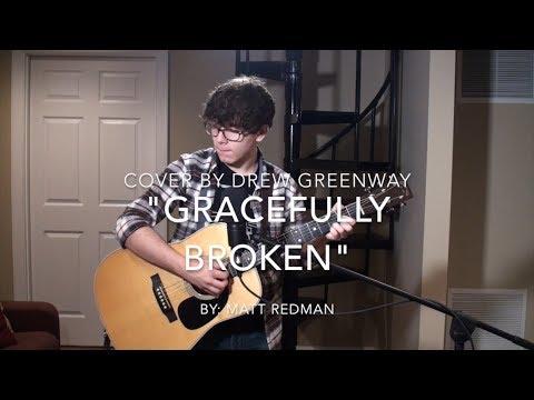 Gracefully Broken - Matt Redman ft. Tasha Cobbs Leonard (Acoustic Cover by Drew Greenway)