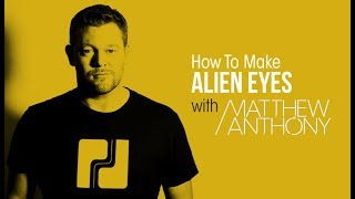 How To Make 'Alien Eyes' with Matthew Anthony - Bass