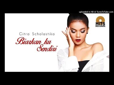 Citra Scholastika - Biarkan ku Sendiri (Love & Kiss) New Single Musik Anyar