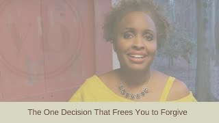 The One Decision That Frees You to Forgive