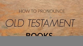 How to pronounce Bible books (Old Testament)