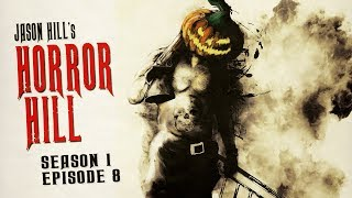 Horror Hill (feat. Jason Hill) ― S1E08 ― A Horror Anthology and Scary Stories Series Podcast