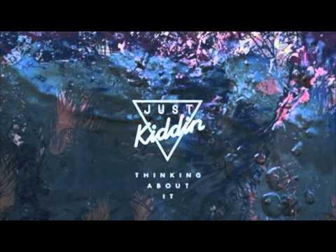 Just Kiddin- Thinking About It (SamBRNS & JoelAtTheDisco Remix) Finished 2nd in Eton Messy Comp.