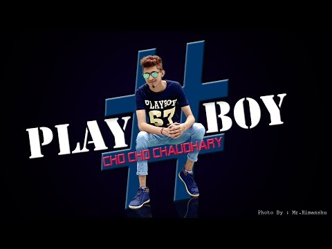 Play Boy | Cho Cho Chaudhary | New Hindi Rap Song 2018 | Latest Hip Hop Hindi Rap Song 2018