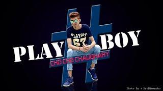 Play Boy | Cho Cho Chaudhary | New Hindi Rap Song 2018 | Latest Hip Hop Hindi Rap Song 2018