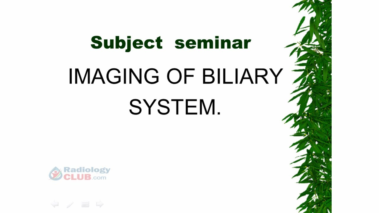 BILIARY SYSTEM - Imaging and Radiology - Subject Seminar ...
