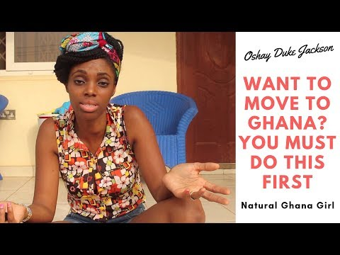 Want To Move To Ghana? You Must Do This First... (Natural Gh