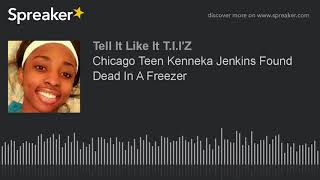 Chicago Teen Kenneka Jenkins Found Dead In A Freezer