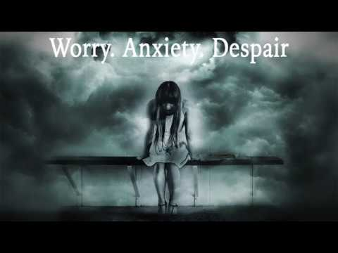 Worry.  Anxiety.  Despair.