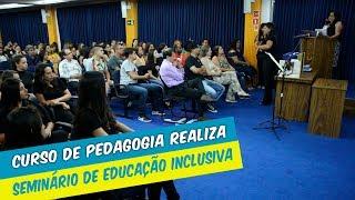 """CURSO DE PEDAGOGIA REALIZA SEMINÁRIO  """"EDUCAÇÃO INCLUSIVA EM FOCO"""""""