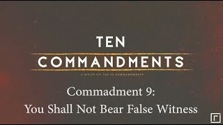 Commandment 9: You Shall Not Bear False Witness