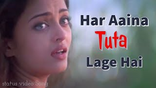 Har Aaina Toota Lage Hai || status video || HD video Song