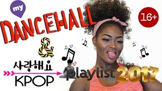 my dancehall and kpop banging playlist in 2017 jay park alkaline spice more