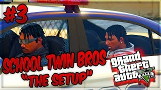 GTA 5 SCHOOL TWIN BROS EP. 3 - THE SETUP 🔫 (OMG)