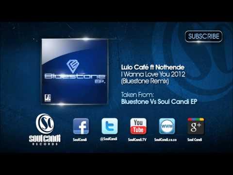 LULO CAFE FT NOTHENDE - I Wanna Love You 2012 (Bluestone Remix)