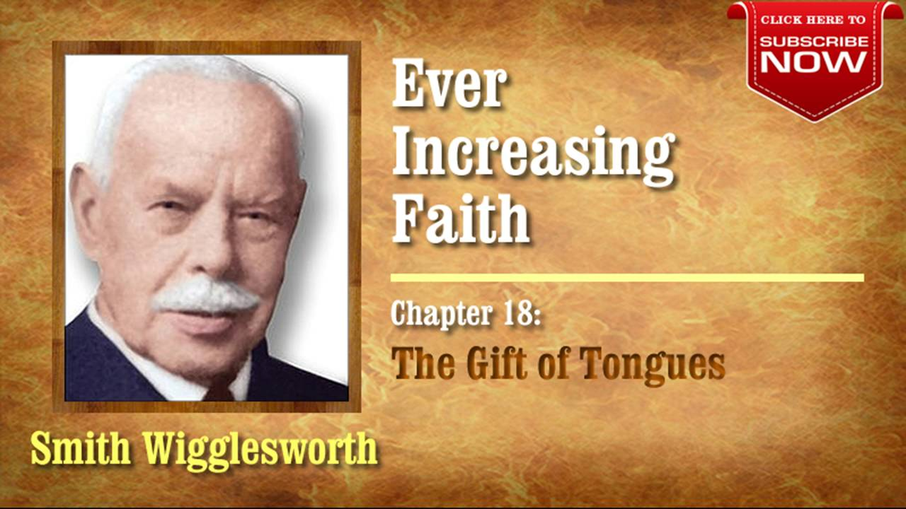 Smith Wigglesworth - Ever Increasing Faith (Chapter 18 of 18) The Gift of Tongues