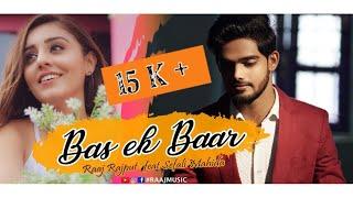 Bas Ek Baar | Album Cover Song | Raaj Rajput feat. Sefali Mahida