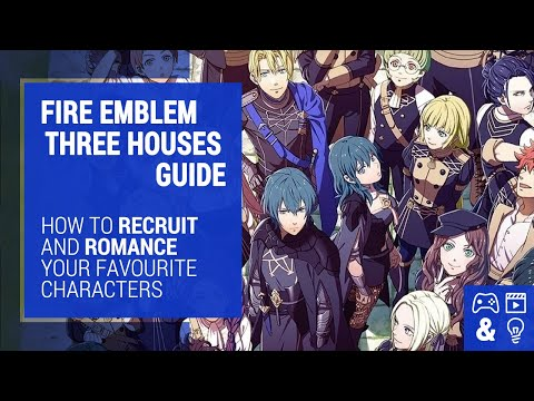Fire Emblem Three Houses Romance and Recruitment How-To Guide