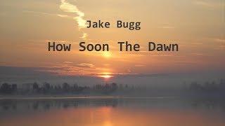 Jake Bugg - How Soon The Dawn (LYRICS)