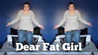 Dear Fat Girl... You