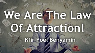 We Are The Law Of Attraction! (The Master Key To Lucid Living) ~ Kfir Yoel Benyamin